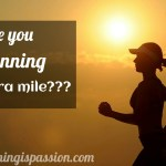 Are you running the extra mile? It really pays off
