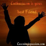 Who is your best friend? It is Enthusiasm