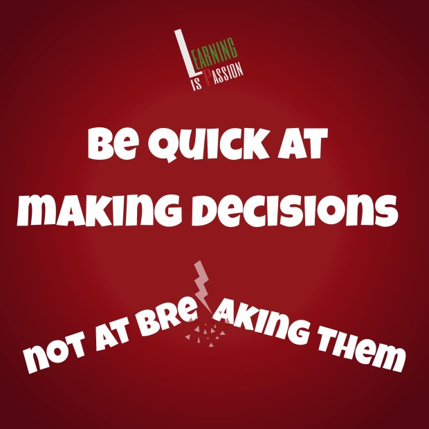 Best Decision making technique – be quick then stick