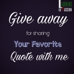 [Give away] – What is your favorite quote and why?