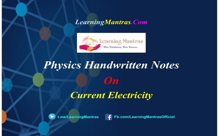 Current Electricity Handwritten Notes PDF for Class 12, NEET, JEE, Medical and Engineering Exams