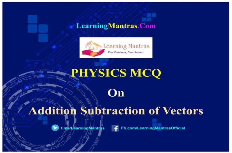 MCQ on Addition Subtraction of Vectors