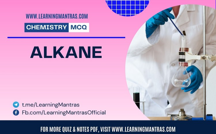 Chemistry MCQ on Alkane for NEET, JEE, Medical and Engineering Exam 2021