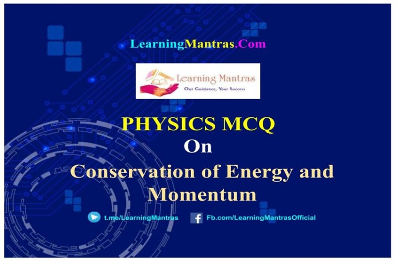 MCQ on Conservation of Energy and Momentum