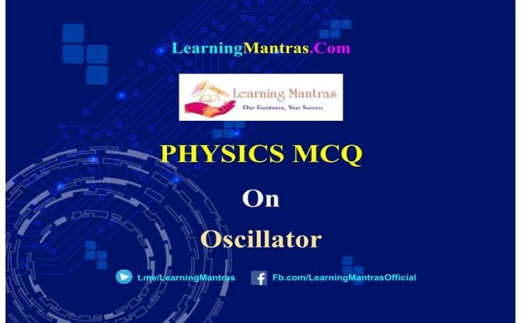 Physics MCQ on Oscillator for NEET, JEE, Medical and Engineering Exam 2021