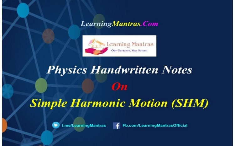 Simple Harmonic Motion (SHM) Handwritten Notes PDF for Class 12 NEET, JEE, Medical and Engineering Exams