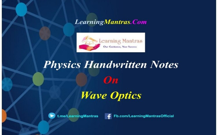 Wave Optics Handwritten Notes PDF for Class 12 NEET, JEE, Medical and Engineering Exams