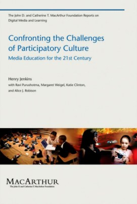 Confronting the Challenges of Participatory Culture: Media Education for the 21st Century by Henry Jenkins (Author), Ravi Purushotma (Contributor), Margaret Weigel (Contributor), Katie Clinton (Contributor), Alice J Robison (Contributor)