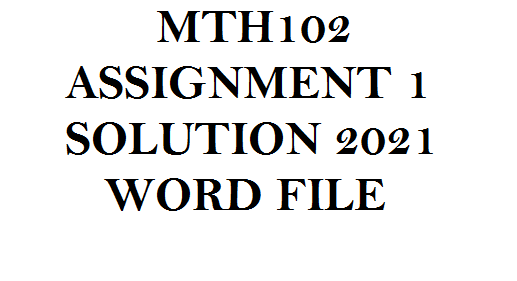 MTH102 ASSIGNMENT 1 SOLUTION 2021