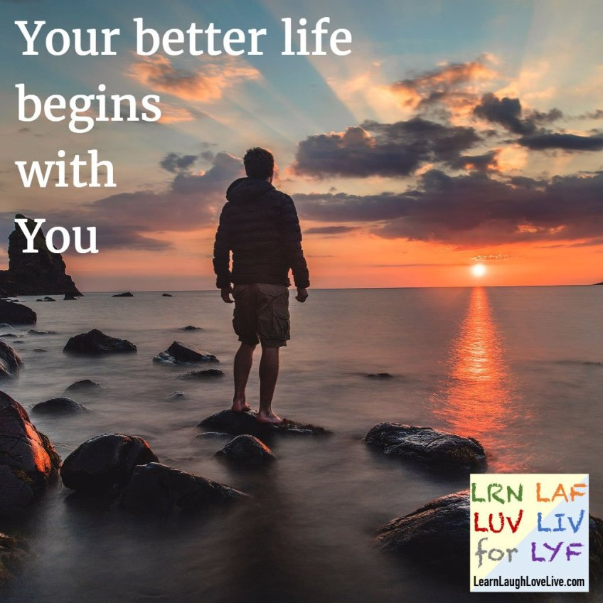 Sklar quote your better life begins LRN LAF LUV LIV LYF learn laugh love live life