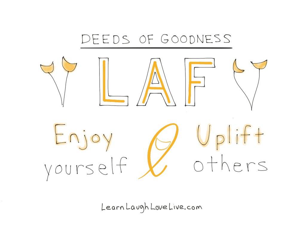 Deed Goodness Enjoy Uplift LRN LAF LUV LIV LYF Learn Laugh Love Live Life