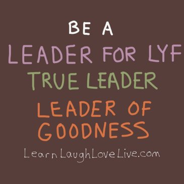 Be Leader True Goodness LRN LAF LUV LIV LYF Learn Laugh Love Live Life