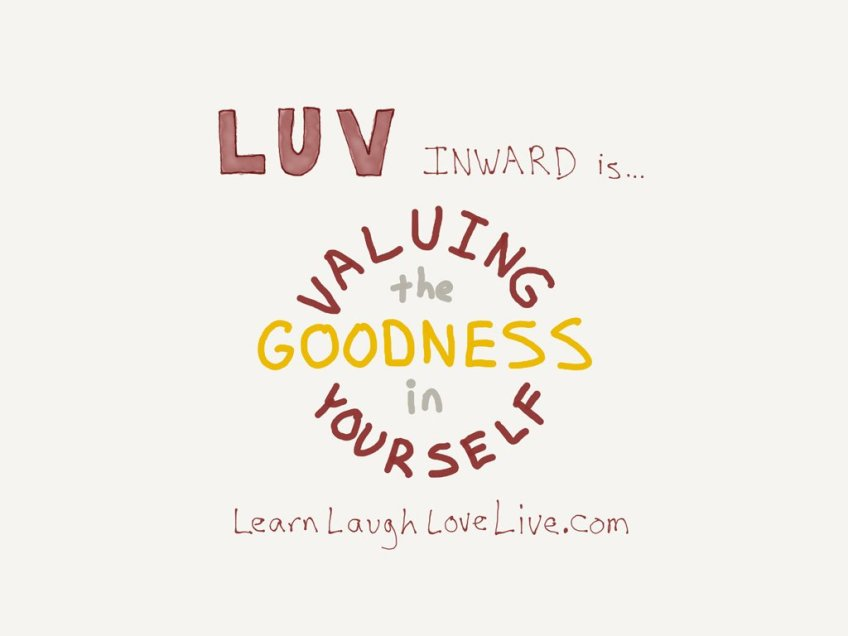 Value Goodness Yourself LRN LAF LUV LIV LYF Learn Laugh Love Live Life