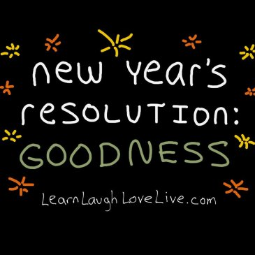 New Years Resolution Goodness LRN LAF LUV LIV LYF Learn Laugh Love Live Life