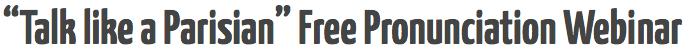 talk like a parisian free pronunciation webinar