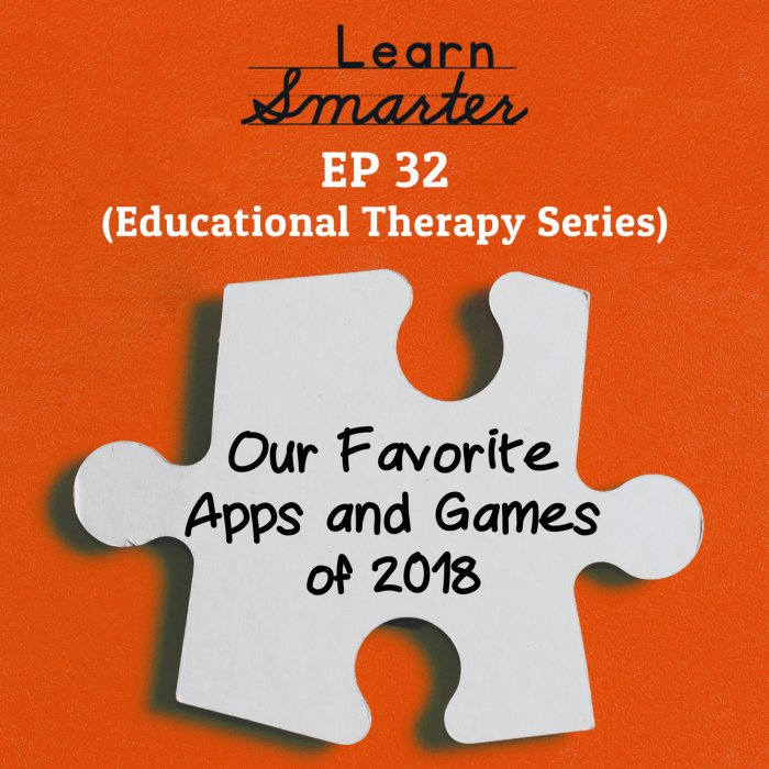 32: Our Favorite Apps and Games of 2018 (Educational Therapy Series)