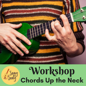 Ukulele and hands. Text: Song by Song Workshop: Chords Up the Neck.