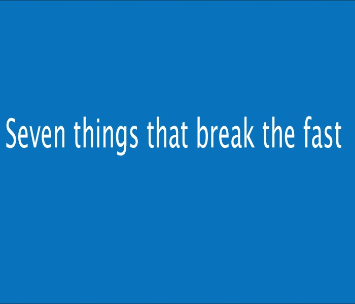 Seven Things that invalidate the fast