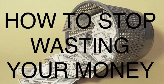 How to stop wasting money