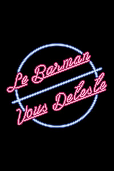 Le_Barman_Neon-Le_Barman_Vous_Deteste