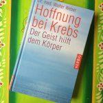 Buchempfehlung: Hoffnung bei Krebs – Der Geist hilft dem Körper, von Dr. med. Walter Weber