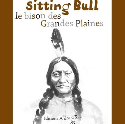Sitting Bull, le Bison des Grandes Plaines