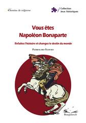 Vous êtes Napoléon Bonaparte