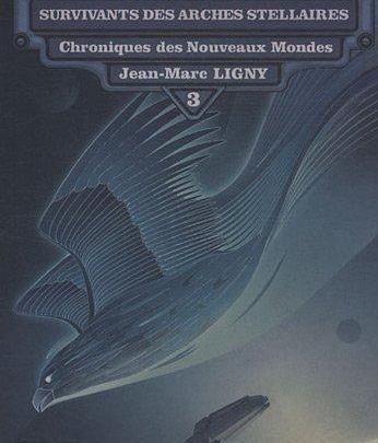 Chroniques des Nouveaux Mondes, tome 3 : Survivants des arches stellaires