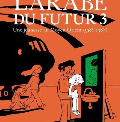 L'arabe du futur, tome 3 : Une jeunesse au Moyen-Orient (1985-1987)