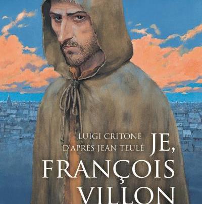 Je, François Villon, tome 3 : Je crie à toutes gens merci
