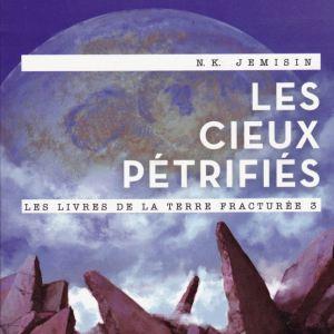 Les livres de la Terre fracturée, tome 3 - Les cieux pétrifiés