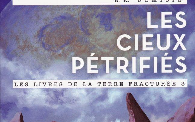 Les livres de la Terre fracturée, tome 3 : Les cieux pétrifiés