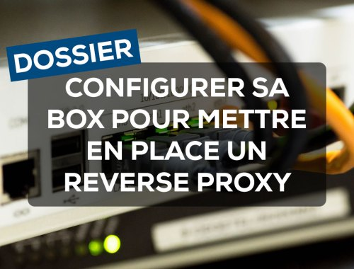 Configurer sa box pour mettre en place un Reverse Proxy