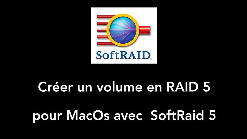 Créer un volume RAID pour Os Mac avec SoftRAID.