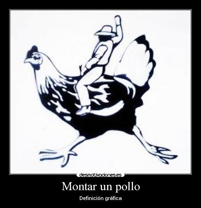 Montar un pollo: monter sur un poulet?