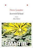 Au revoir la haut de Pierre Lemaitre