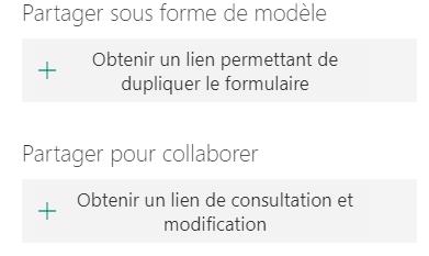 Partager sous forme de modèle  Obtenir un lien permettant de  dupliquer le formulaire  Partager pour collaborer  Obtenir un lien de consultation et  modification