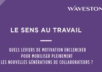 SENS AU TRAVAIL – Quels leviers de motivation enclencher pour mobiliser pleinement les nouvelles générations ?