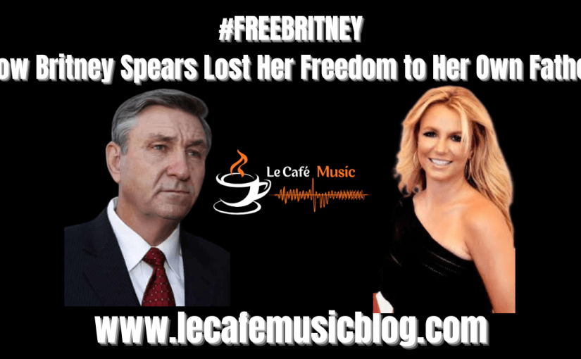#Freebritney: How Britney Spears Lost Her Freedom To Her Own Father