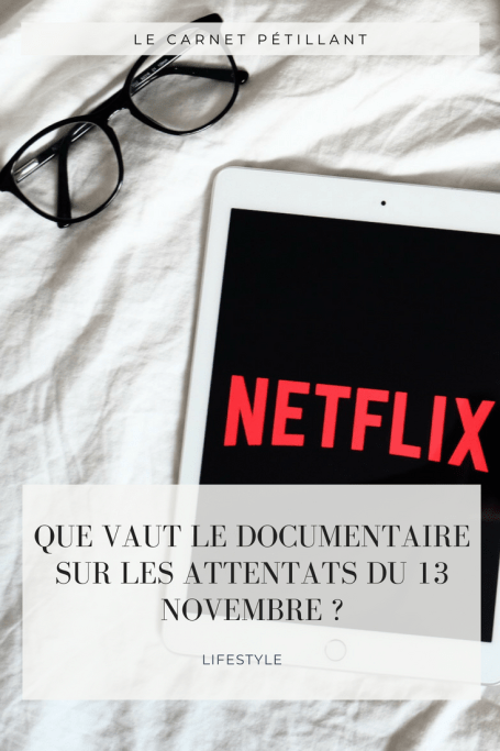 Le documentaire Netflix sur les attentats du 13 novembre #LifeStyle #Pinterest