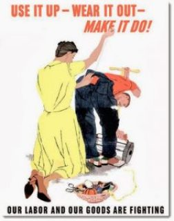 Use it Up, Wear It Out: WWII Frugality from the Greatest ...