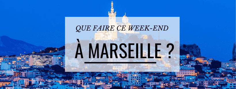 Que faire ce week-end à Marseille ? (29 FEV-01 MAR)