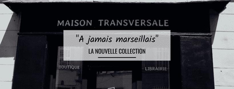 «A jamais marseillais», la nouvelle collection de Maison Transversale
