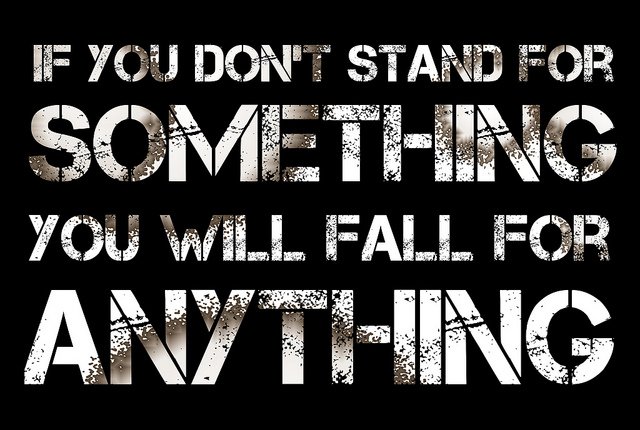 if-you-dont-stand-for-something-you-will-fall-for-anything