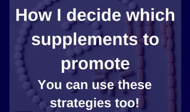 How I decide which dietary supplements to promote (you can use these strategies too)