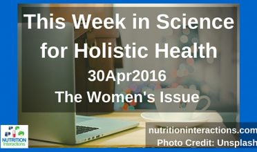 The Women's Issue – This week in Science for Holistic Health – 30Apr2016