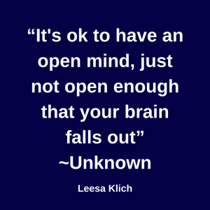 It's ok to have an open mind, just not open enough that your brain falls out