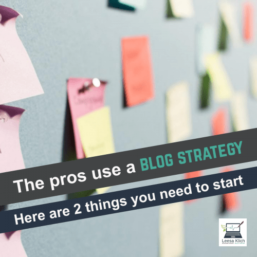The pros use a blog strategy: Here are two things you need to get started