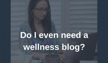Do I even need a wellness blog?