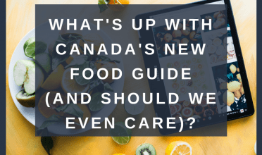 What's up with Canada's new Food Guide (and should we even care)?